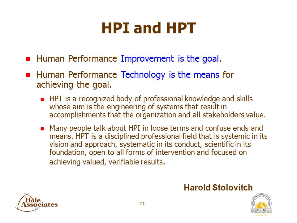 21 HPI and HPT Human Performance Improvement is the goal.