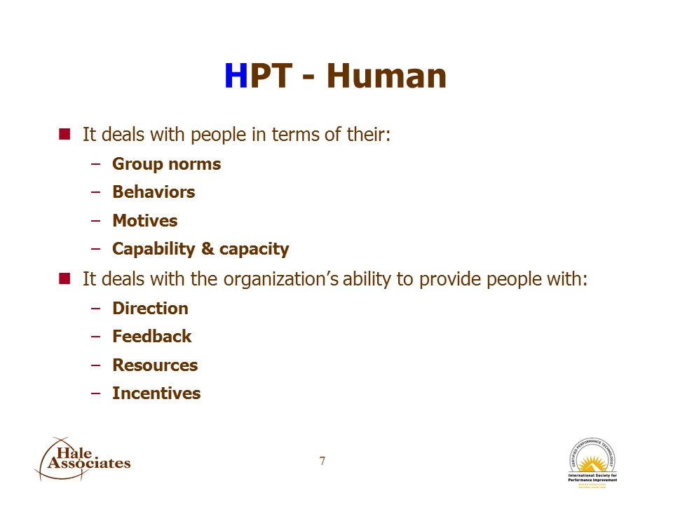 8 HPT - Performance nPerformance is doing worthy work to standard –Producing outputs & outcomes of value in ways that are efficient, effective, and ethical with minimal negative fallout.