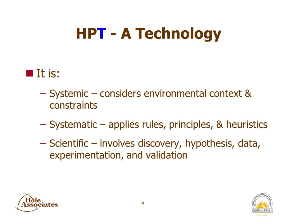 30 What Distinguishes HPT 4.We see solutions as vehicles to drive behaviors that produce worthy results, not artifacts –To achieve congruence and clarity –To improve efficiency –To improve capacity, capability & resiliency –To move people to action –To align goals, results, & consequences