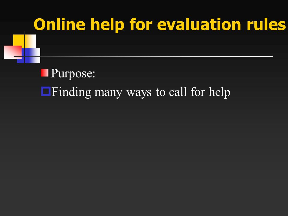 Online help for evaluation rules (continue) Ways:  『 ? 』  『 F1 』 (version 9)  『 Help/Search 』