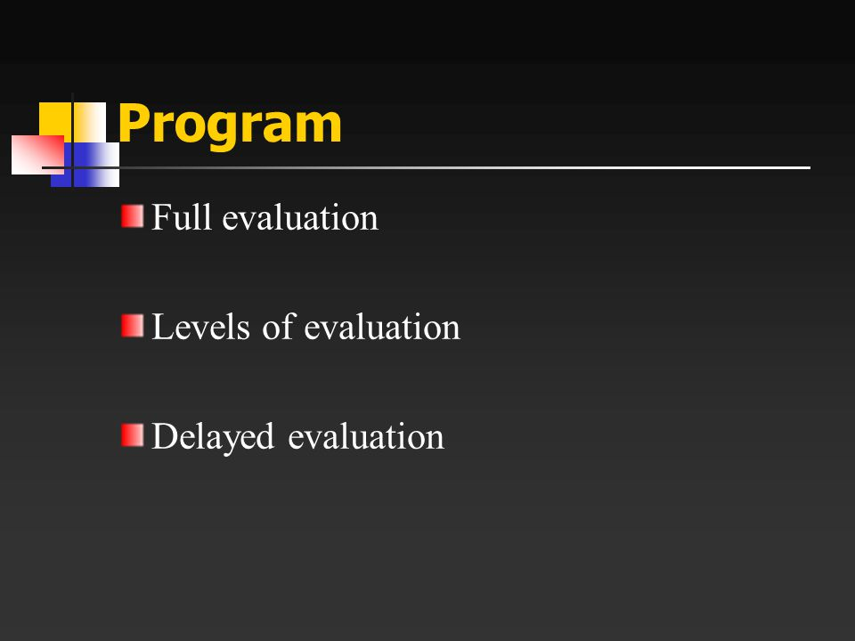 Program Full evaluation Levels of evaluation Delayed evaluation