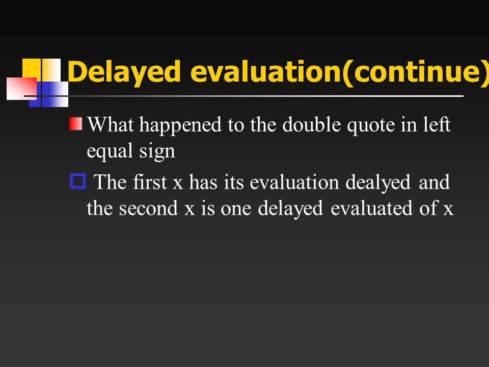 Delayed evaluation(continue) What happened to the double quote in left equal sign  The first x has its evaluation dealyed and the second x is one delayed evaluated of x