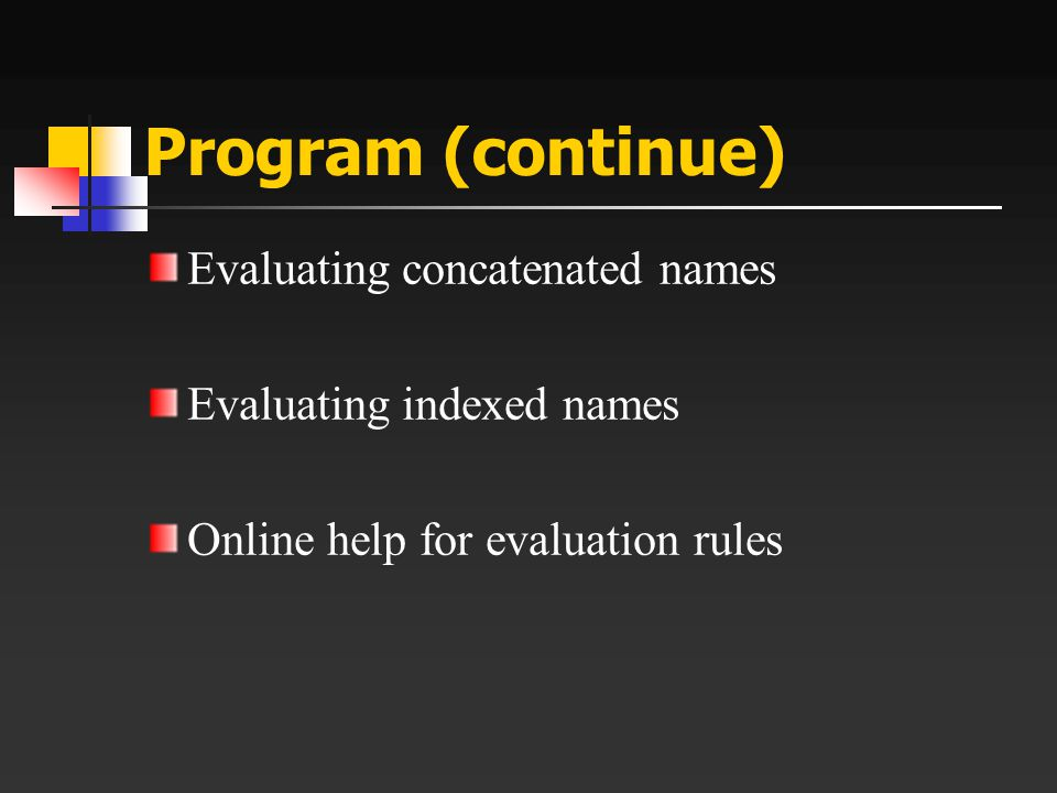 Program (continue) Evaluating concatenated names Evaluating indexed names Online help for evaluation rules
