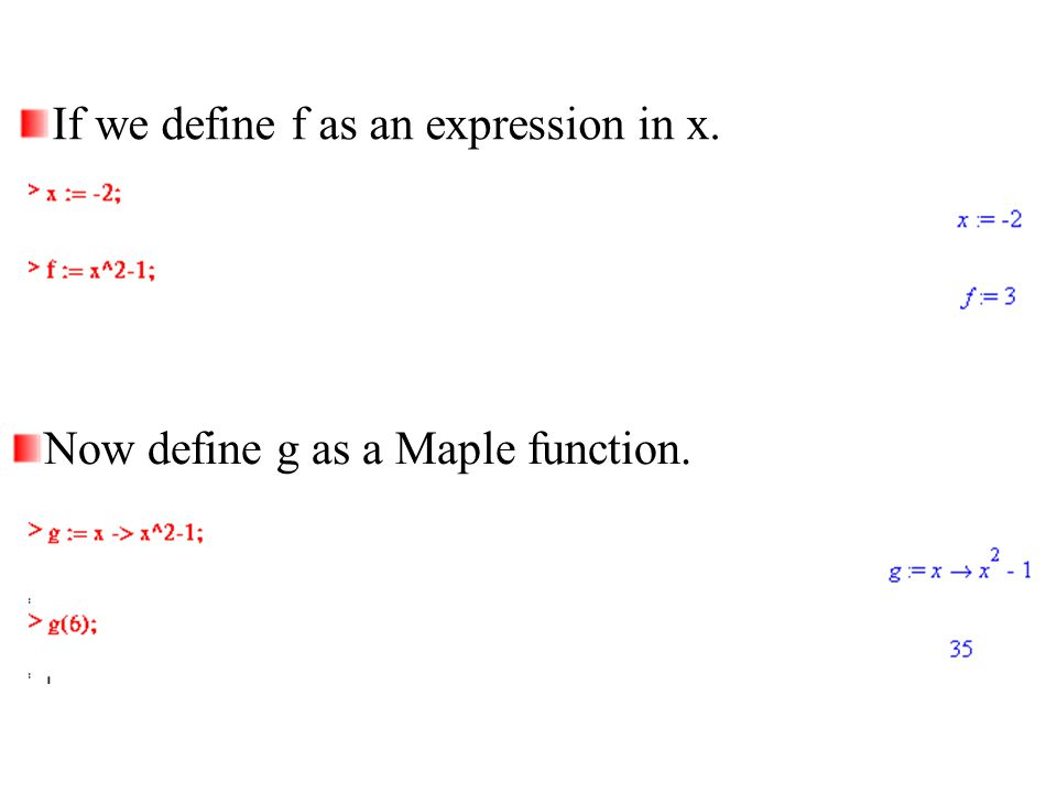 If we define f as an expression in x. Now define g as a Maple function.
