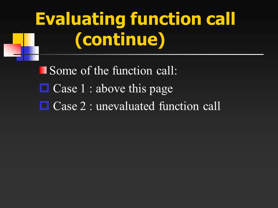Evaluating function call (continue) Some of the function call:  Case 1 : above this page  Case 2 : unevaluated function call