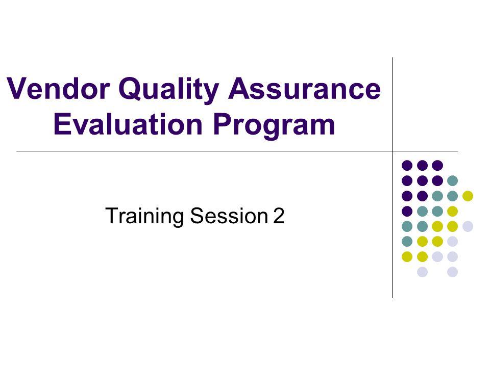 Vendor Quality Assurance Evaluation Program Training Session 2
