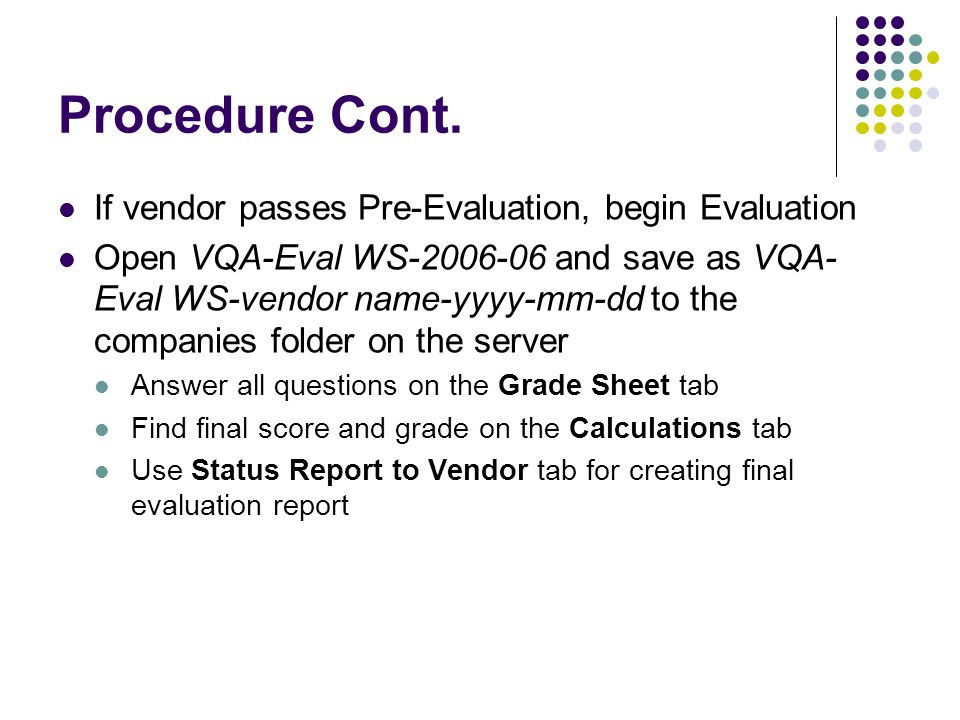 Procedure Cont. If vendor passes Pre-Evaluation, begin Evaluation Open VQA-Eval WS-2006-06 and save as VQA- Eval WS-vendor name-yyyy-mm-dd to the comp