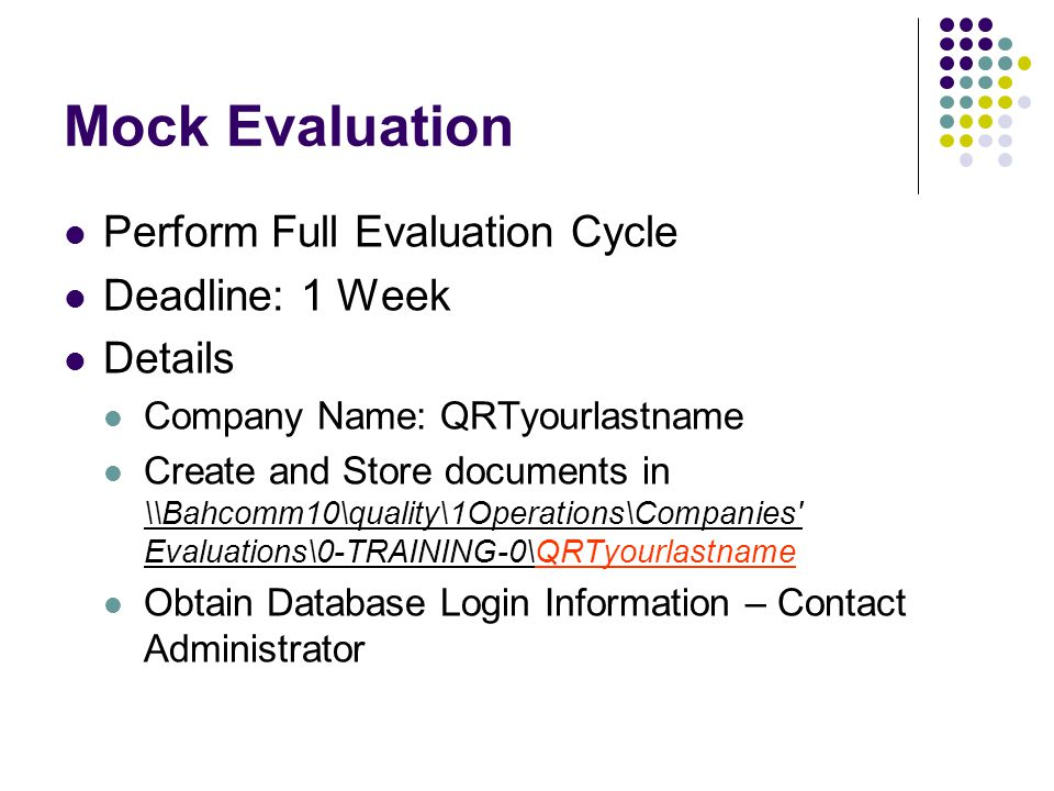 Mock Evaluation Perform Full Evaluation Cycle Deadline: 1 Week Details Company Name: QRTyourlastname Create and Store documents in \\Bahcomm10\quality