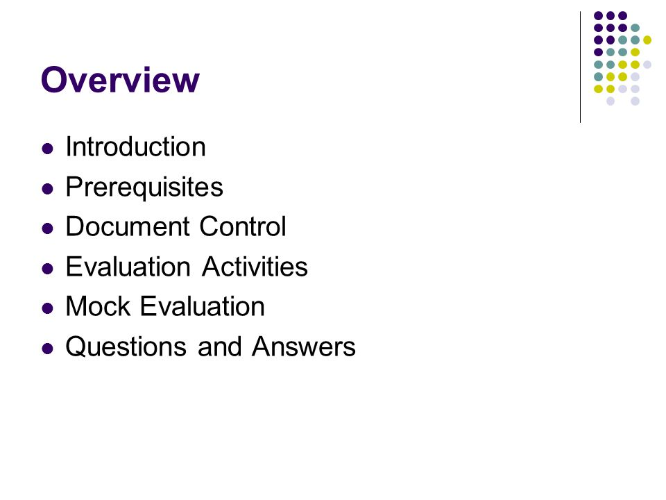 Overview Introduction Prerequisites Document Control Evaluation Activities Mock Evaluation Questions and Answers