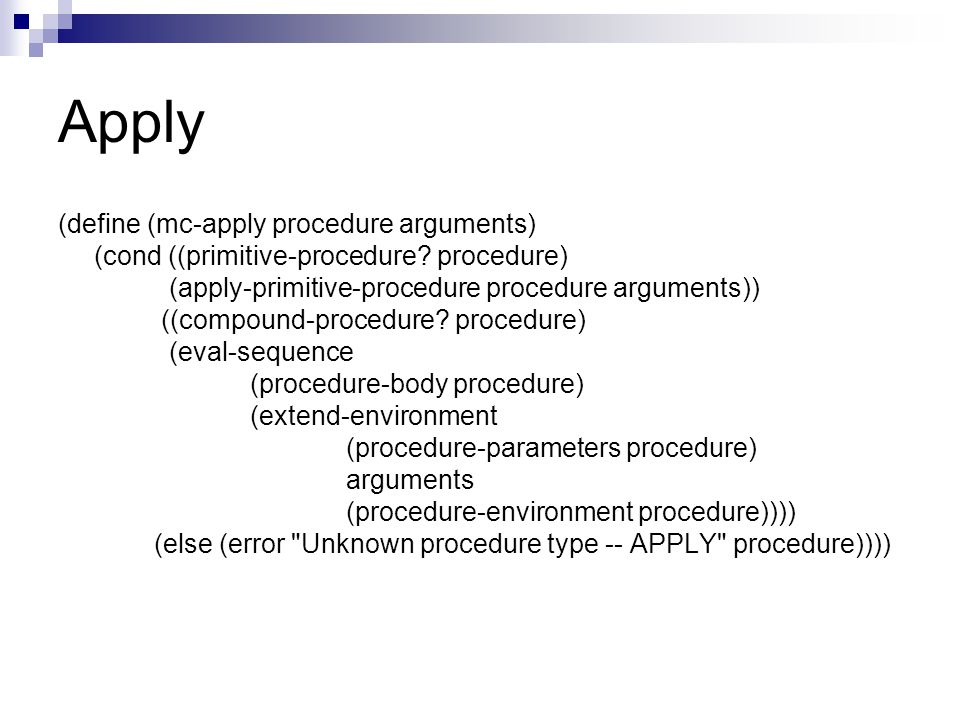 Apply (define (mc-apply procedure arguments) (cond ((primitive-procedure.