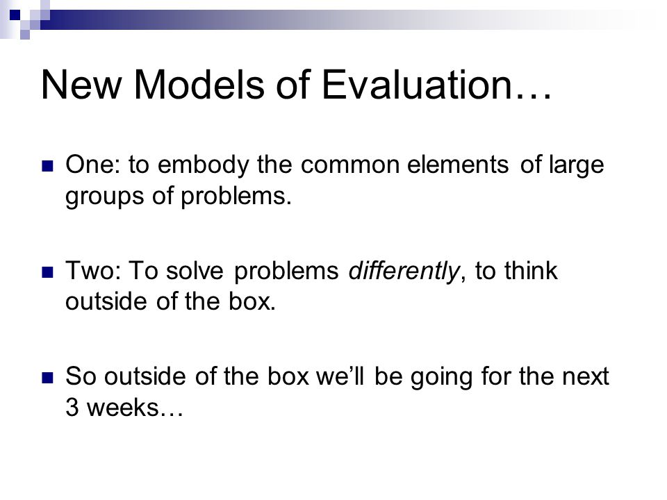New Models of Evaluation… One: to embody the common elements of large groups of problems.