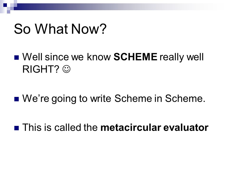 So What Now. Well since we know SCHEME really well RIGHT.