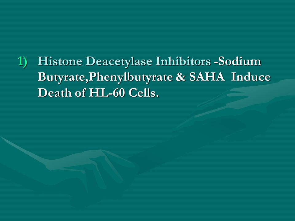 1)Histone Deacetylase Inhibitors -Sodium Butyrate,Phenylbutyrate & SAHA Induce Death of HL-60 Cells.