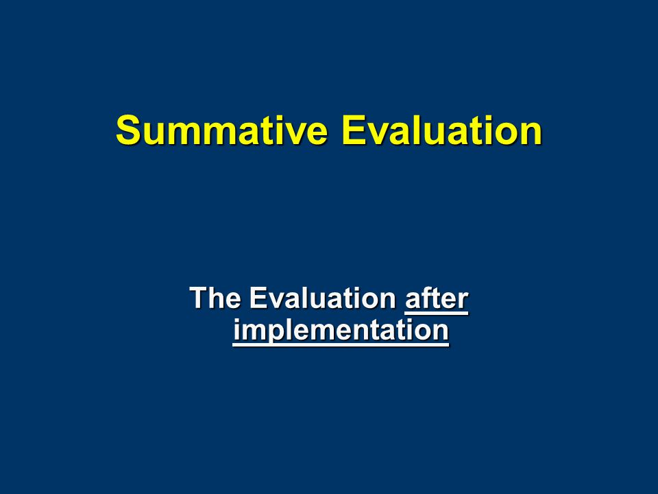 Summative Evaluation The Evaluation after implementation