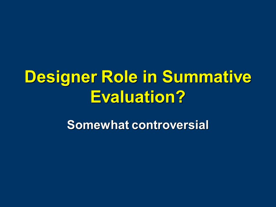 Designer Role in Summative Evaluation? Somewhat controversial