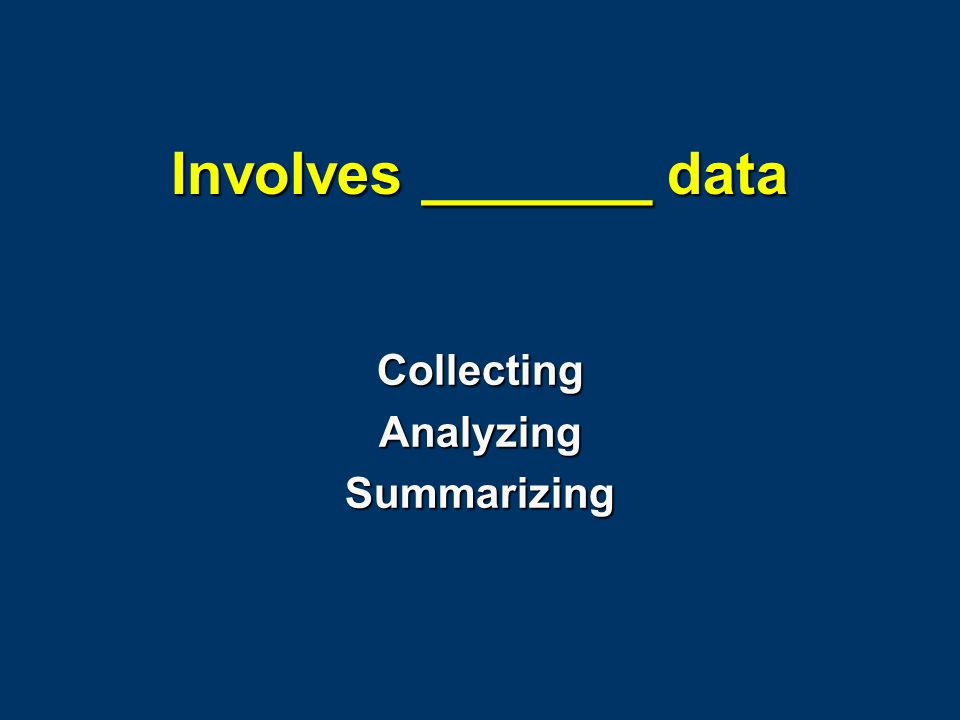 Involves _______ data CollectingAnalyzingSummarizing