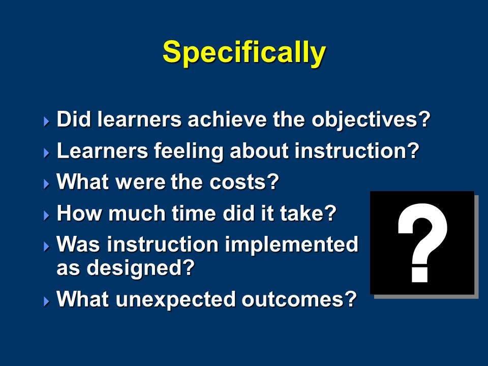 Specifically  Did learners achieve the objectives.