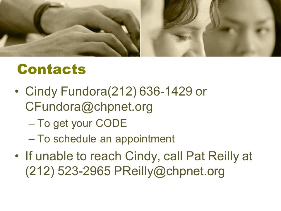 Contacts Cindy Fundora(212) 636-1429 or CFundora@chpnet.org –To get your CODE –To schedule an appointment If unable to reach Cindy, call Pat Reilly at (212) 523-2965 PReilly@chpnet.org
