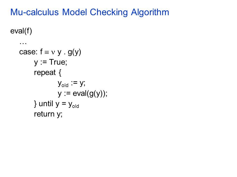 Mu-calculus Model Checking Algorithm eval(f) … case: f  y.