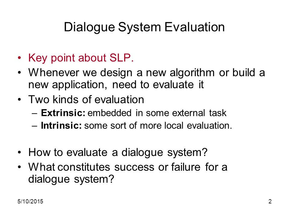 5/10/20152 Dialogue System Evaluation Key point about SLP.