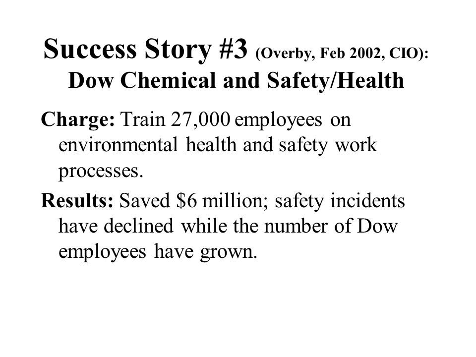 Success Story #2 (Overby, Feb 2002, CIO): Dow Chemical and Offensive Email Charge: Train 40,000 employees across 70 countries; 6 hours of training on