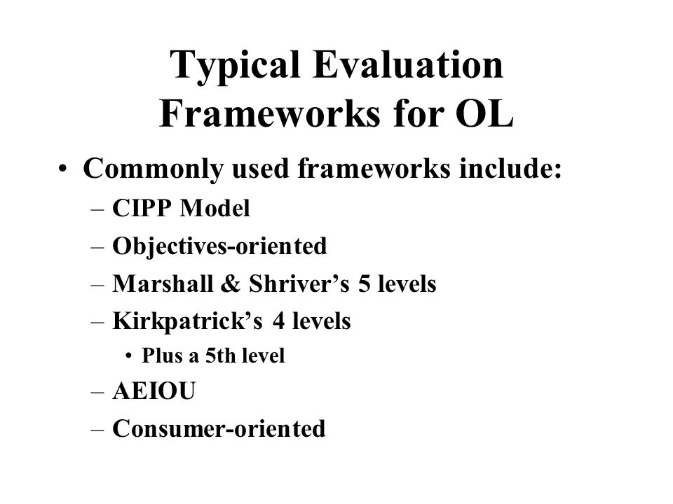 What Can OL Evaluation Measure? Categories of Evaluation Info (Woodley and Kirkwood, 1986) Measures of activity Measures of efficiency Measures of out
