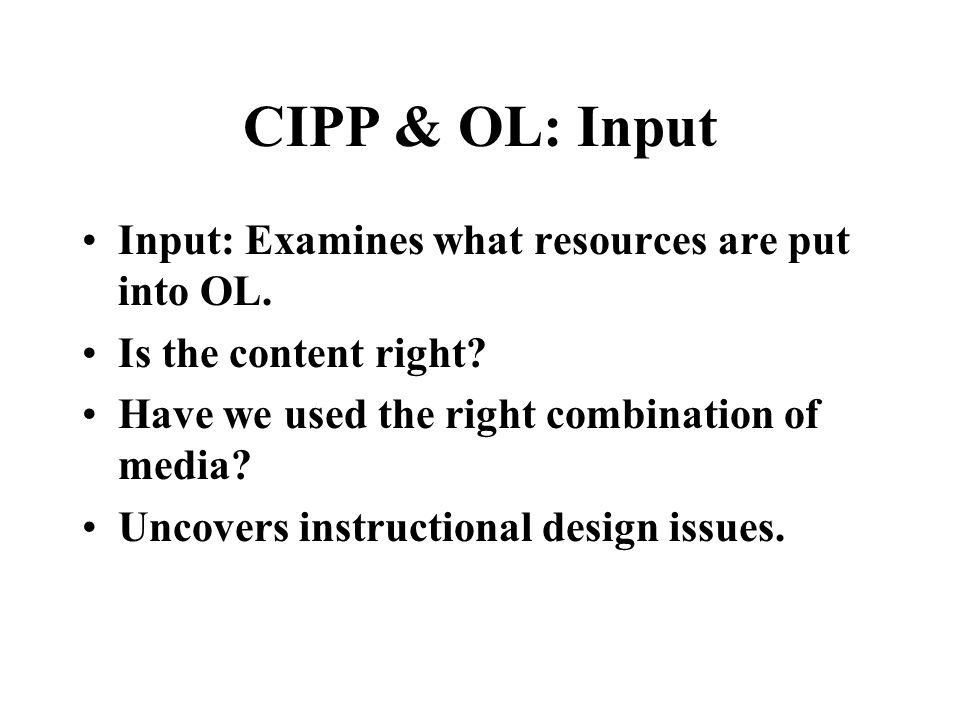 CIPP & OL: Context Context: Addresses the environment in which OL takes place. How does the real environment compare to the ideal? Uncovers systemic p