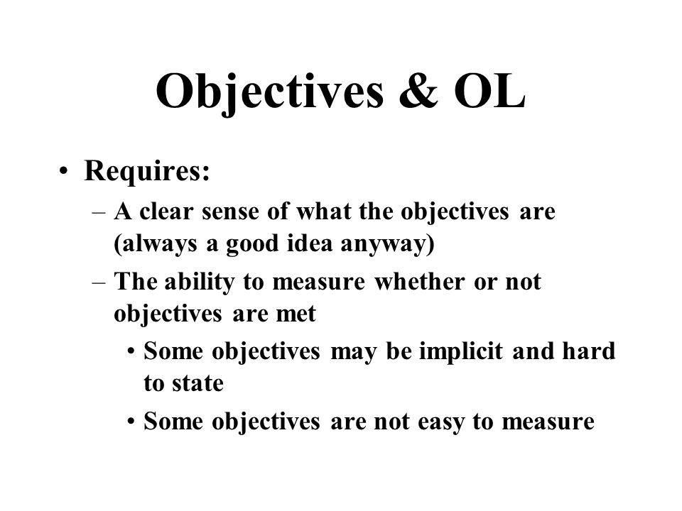 Evaluating Objectives & OL An objectives-oriented approach can examine two levels of objectives: –Instructional objectives for learners (did the learn