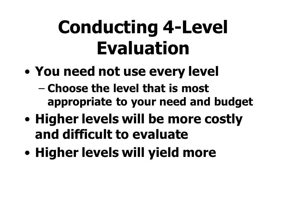 Why Use the 4 Levels? They are familiar and understood Highly referenced in the training literature Can be used with 2 delivery media for comparative