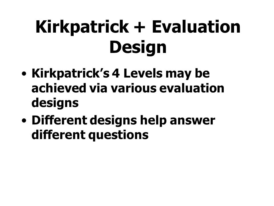 Kirkpatrick Level 4: Results Might Include: –Labor savings (e.g., reduced duplication of effort or faster access to needed information). –Production i