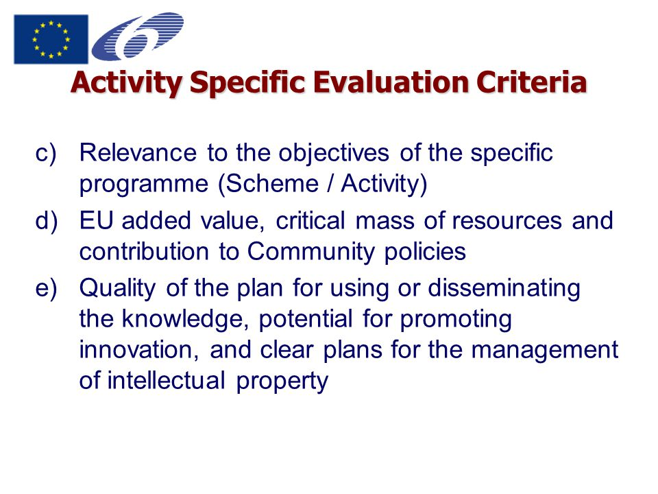 Activity Specific Evaluation Criteria c)Relevance to the objectives of the specific programme (Scheme / Activity) d)EU added value, critical mass of r