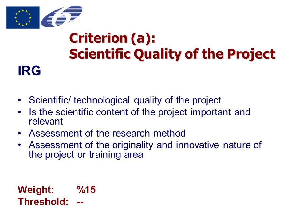 IRG Scientific/ technological quality of the project Is the scientific content of the project important and relevant Assessment of the research method
