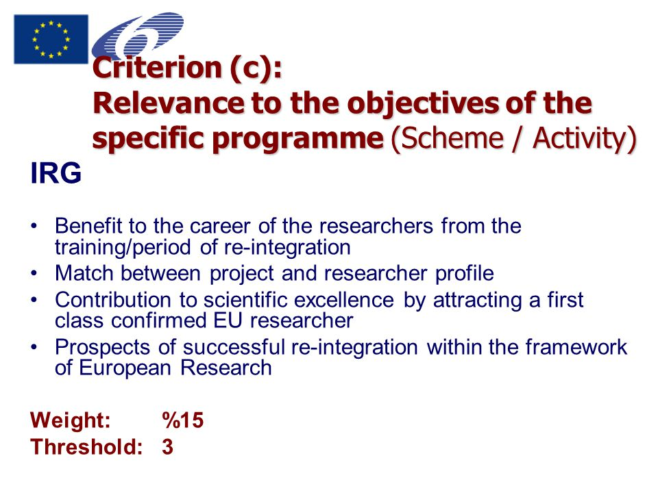 Criterion (c): Relevance to the objectives of the specific programme (Scheme / Activity) IRG Benefit to the career of the researchers from the trainin