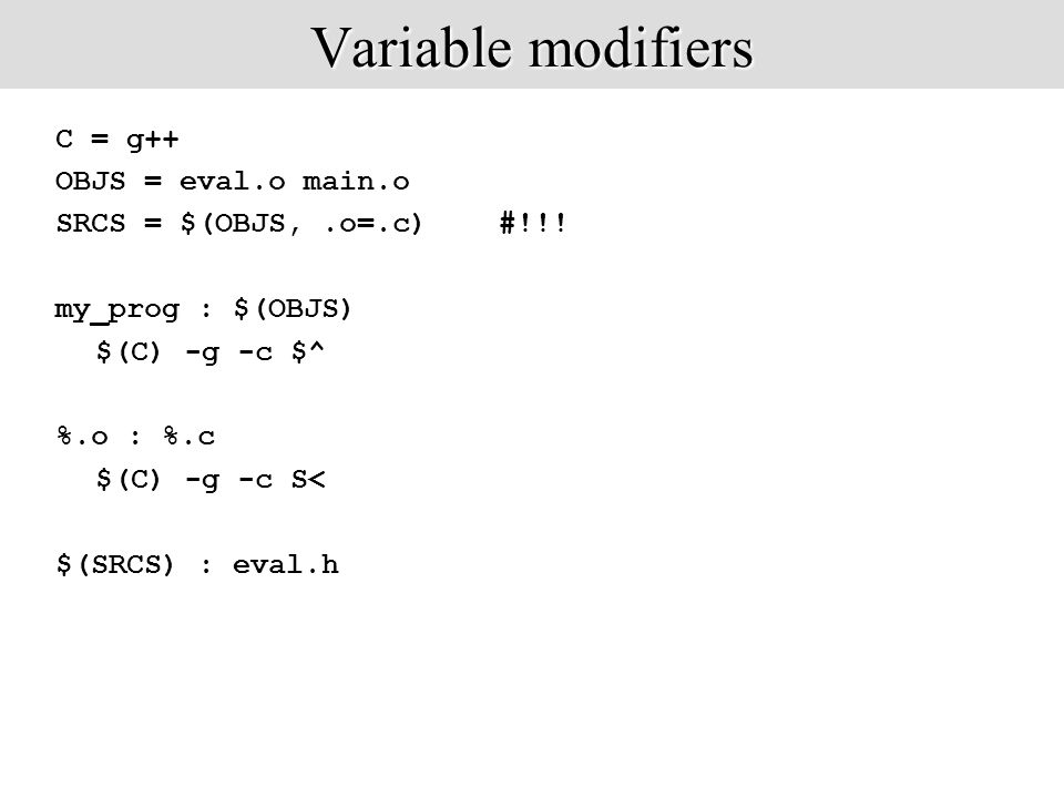 Variable modifiers C = g++ OBJS = eval.o main.o SRCS = $(OBJS,.o=.c) #!!.