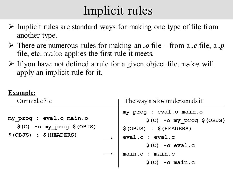 Implicit rules  Implicit rules are standard ways for making one type of file from another type.