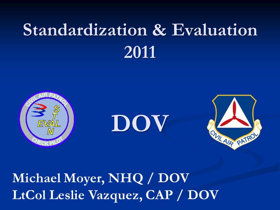Standardization & Evaluation 2011 DOV Michael Moyer, NHQ / DOV LtCol Leslie Vazquez, CAP / DOV
