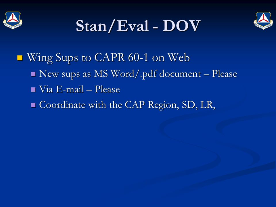 Stan/Eval - DOV Wing Sups to CAPR 60-1 on Web Wing Sups to CAPR 60-1 on Web New sups as MS Word/.pdf document – Please New sups as MS Word/.pdf document – Please Via E-mail – Please Via E-mail – Please Coordinate with the CAP Region, SD, LR, Coordinate with the CAP Region, SD, LR,