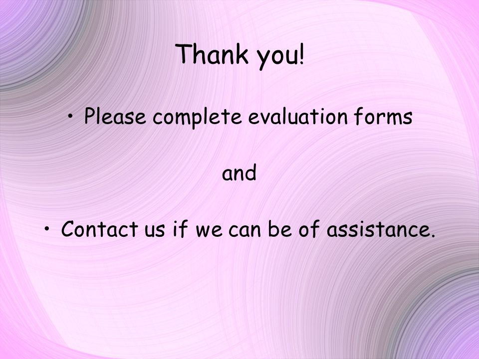 Thank you! Please complete evaluation forms and Contact us if we can be of assistance.