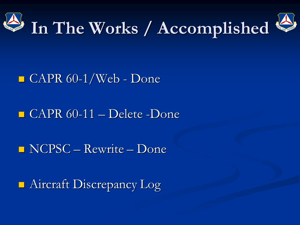 In The Works / Accomplished CAPR 60-1/Web - Done CAPR 60-1/Web - Done CAPR 60-11 – Delete -Done CAPR 60-11 – Delete -Done NCPSC – Rewrite – Done NCPSC