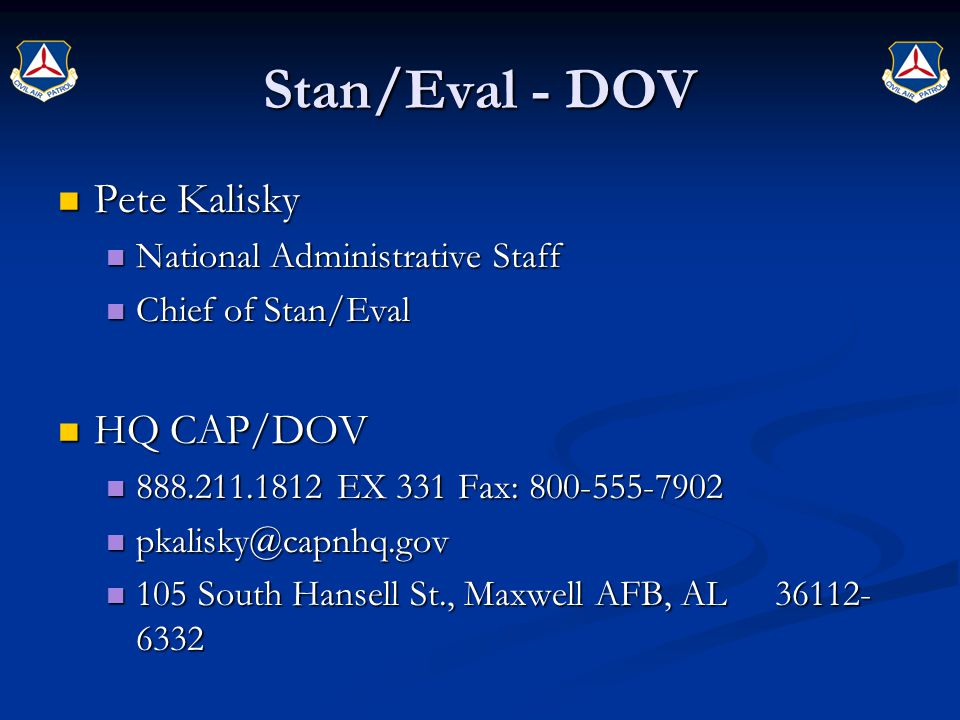 Stan/Eval - DOV Pete Kalisky Pete Kalisky National Administrative Staff National Administrative Staff Chief of Stan/Eval Chief of Stan/Eval HQ CAP/DOV