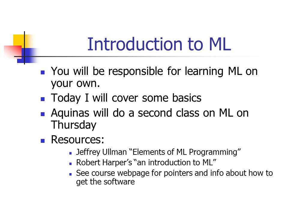 Introduction to ML You will be responsible for learning ML on your own. Today I will cover some basics Aquinas will do a second class on ML on Thursda