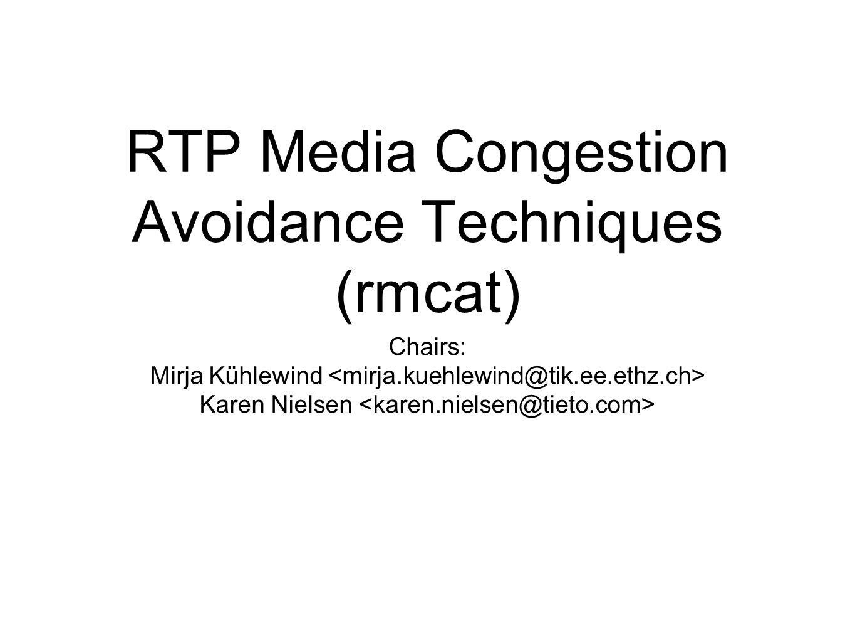 RTP Media Congestion Avoidance Techniques (rmcat) Chairs: Mirja Kühlewind Karen Nielsen