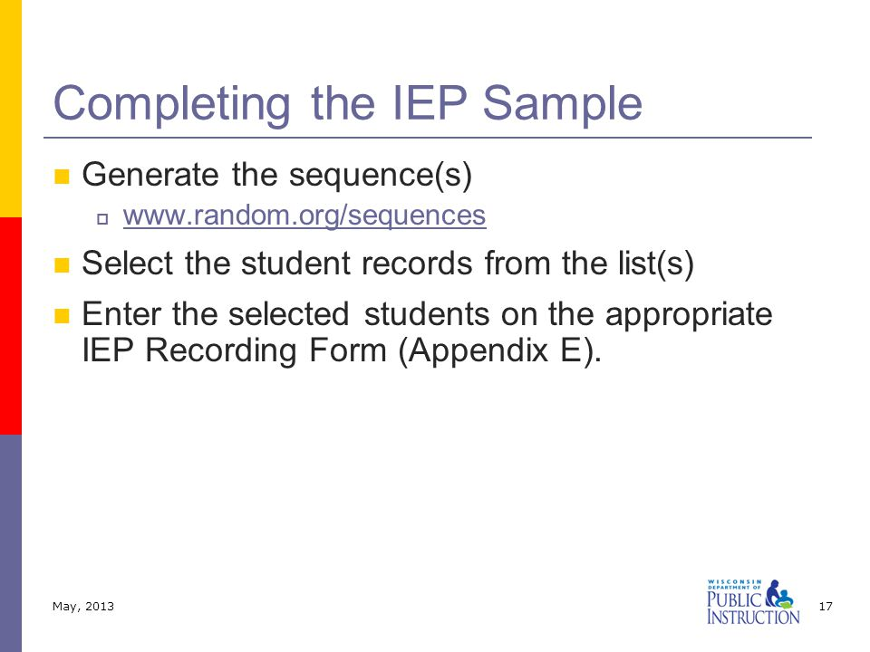 Generate the sequence(s)  www.random.org/sequences www.random.org/sequences Select the student records from the list(s) Enter the selected students on the appropriate IEP Recording Form (Appendix E).