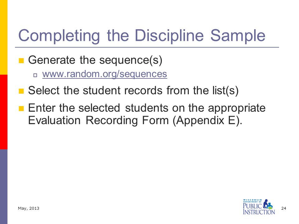 Generate the sequence(s)  www.random.org/sequences www.random.org/sequences Select the student records from the list(s) Enter the selected students on the appropriate Evaluation Recording Form (Appendix E).