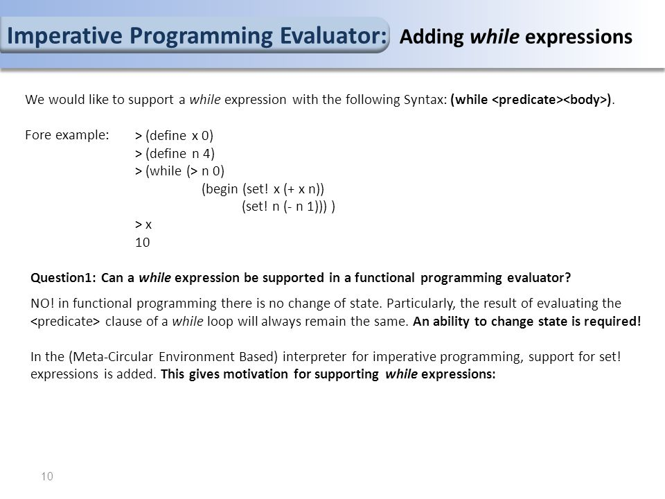 10 Question1: Can a while expression be supported in a functional programming evaluator.
