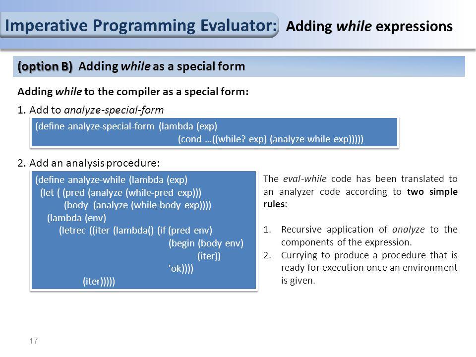 (define analyze-special-form (lambda (exp) (cond …((while? exp) (analyze-while exp))))) (define analyze-special-form (lambda (exp) (cond …((while? exp