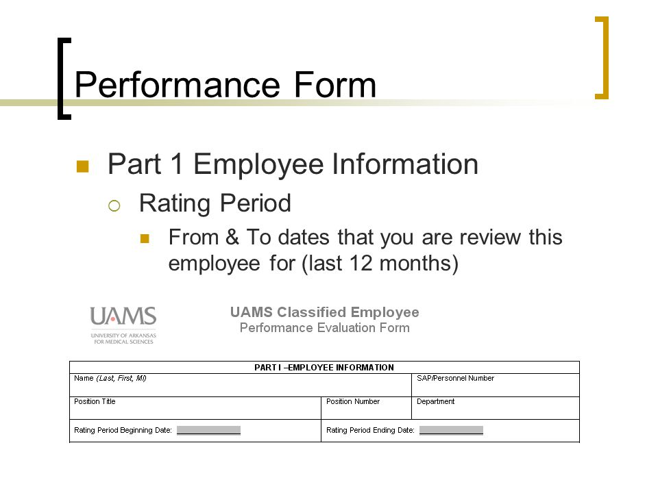 Performance Form Part 1 Employee Information  Rating Period From & To dates that you are review this employee for (last 12 months)