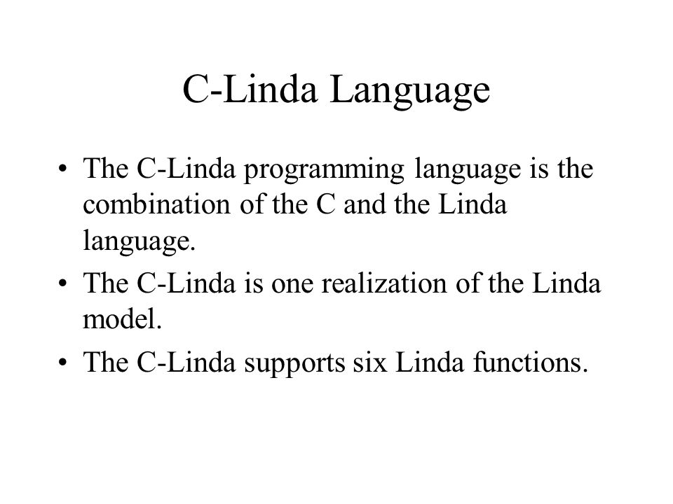 C-Linda Language The C-Linda programming language is the combination of the C and the Linda language.