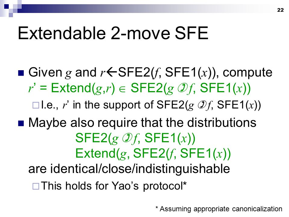 22 Extendable 2-move SFE Given g and r  SFE2( f, SFE1( x )), compute r ' = Extend( g, r )  SFE2( g  f, SFE1( x ))  I.e., r ' in the support of SFE