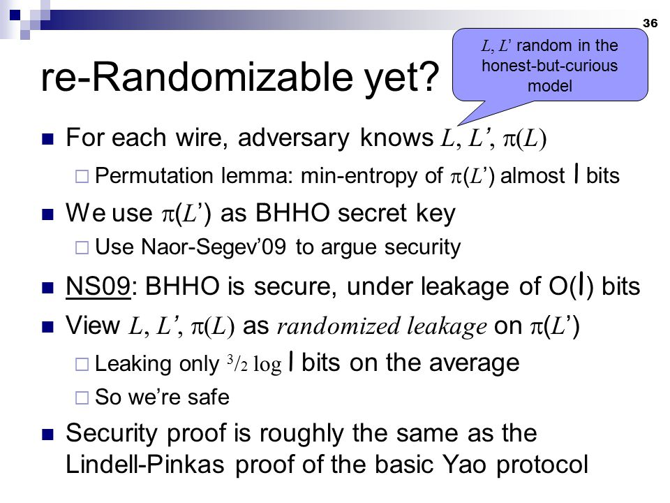36 re-Randomizable yet? For each wire, adversary knows L, L ',  (L)  Permutation lemma: min-entropy of  ( L ') almost l bits We use  ( L ') as BHH
